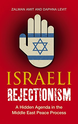 Israeli Rejectionism: A Hidden Agenda in the Middle East ...