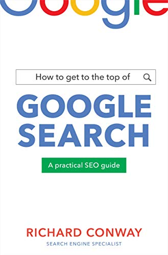 How to Get to the Top of Google Search: A Practical SEO Guide (English Edition)