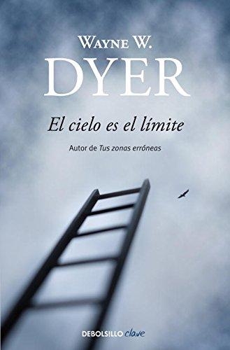 El Cielo Es El Limite por Wayne W. Dyer
