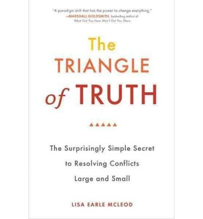 [(The Triangle of Truth: The Surprisingly Simple Secret to Resolving Conflicts Large and Small)] [Author: Lisa Earle McLeod] published on (May, 2011)