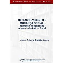 Desenvolvimento e mudança social: formação da sociedade urbano-industrial no Brasil