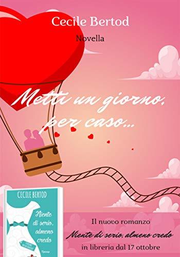 Metti un giorno per caso (Più anteprima di Niente di serio, almeno credo) (Italian Edition)