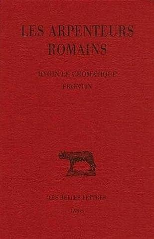 Les Arpenteurs romains. Tome I : Hygin le gromatique - Frontin