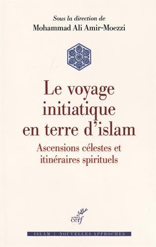 Voyage initiatique en terre d'islam : Ascensions clestes et itinraires spirituels