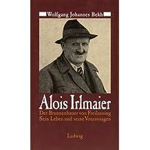Alois Irlmaier. Der Brunnenbauer von Freilassing. Sein Leben und seine Voraussagen