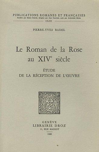 Le Roman de la Rose au Xive Siecle : Etude de la Réception de l'Oeuvre