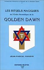 Rituels magiques Golden Dawn, tome 1 de J.-Pascal Ruggiu