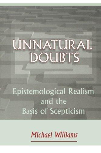 Unnatural Doubts: Epistemological Realism and the Basis of Skepticism (Princeton Paperbacks)