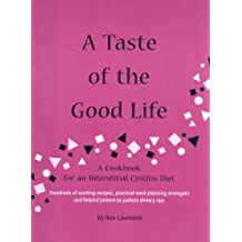 A Taste of the Good Life: A Cookbook for an Interstitial Cystitis Diet