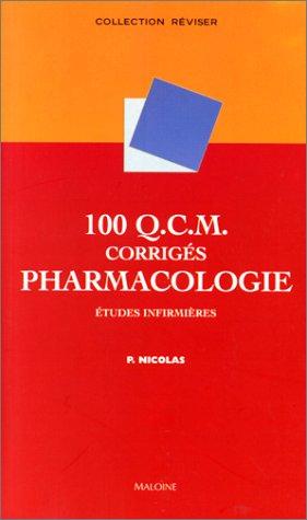 100 Q.C.M. corrigés Pharmacologie : Etudes infirmières