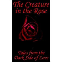 The Creature in the Rose: Tales from the Dark Side of Love