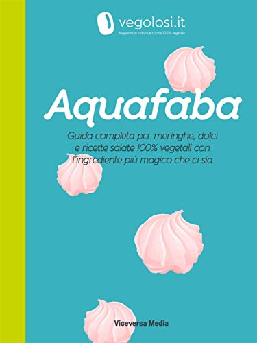 Aquafaba: La guida completa e le ricette di cucina 100% vegetale di Vegolosi.it (Italian Edition)