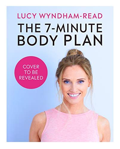 The 7-Minute Body Plan: Real Results in 7 Days - Quick Workouts and Simple Recipes to Become Your Best You