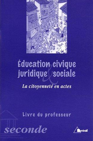 Education civique, juridique & sociale 2e La citoyenneté en actes : Livre du professeur