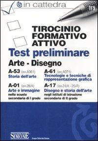 Tirocinio formativo attivo. Test preliminare. A-53 (ex A061), A-61 (ex A071), A-01 (ex 28/A), A-17 (ex 24/A-25/A). Arte e disegno