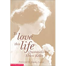 To Love This Life: Quotations from Helen Keller
