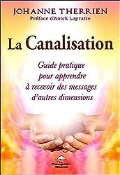 La Canalisation - Guide pratique pour apprendre à recevoir des messages d'autres dimensions
