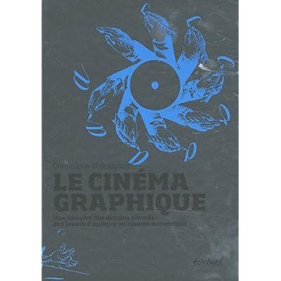 Le cinéma graphique : Une histoire des dessins animés : des jouets d'optique au cinéma numérique