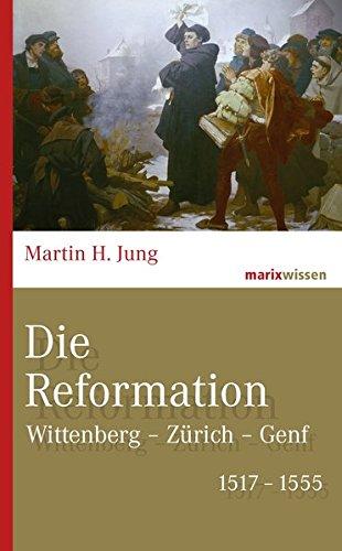 Die Reformation: Wittenberg - Zürich - Genf 1517-1555 (marixwissen)