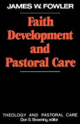 Faith Development and Pastoral Care (Theology and Pastoral Care) (Theology & Pastoral Care) by James W. Fowler (1987-04-01)