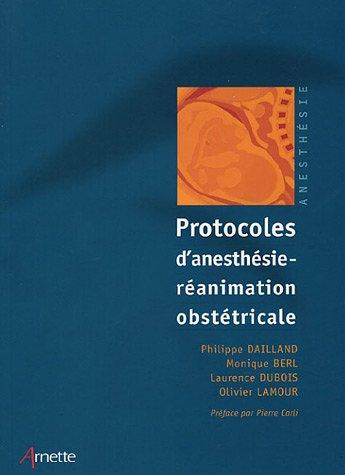 Protocoles d'anesthésie-réanimation obstétricale par Philippe Dailland, Monique Berl, Laurence Dubois, Olivier Lamour