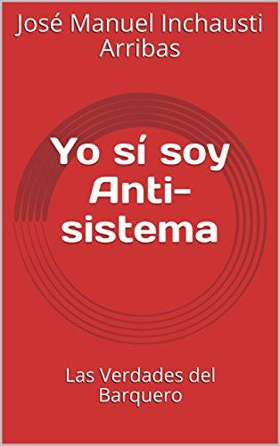 Yo sí soy Anti- sistema: Las Verdades del Barquero por José Manuel Inchausti Arribas