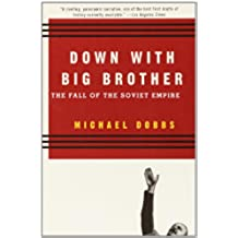 Down with Big Brother: The Fall of the Soviet Empire (English Edition)