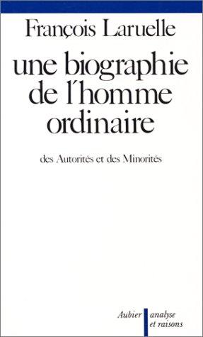 Une Biographie de l'homme ordinaire : Des autorités et des minorités par François Laruelle