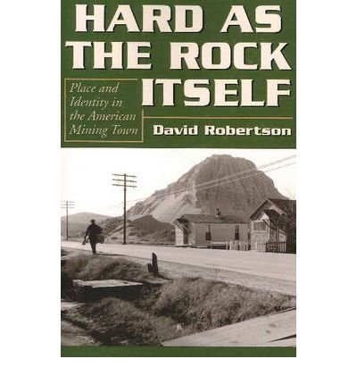 Hard as the Rock Itself: Place & Identity in the American Mining Town (Mining the American West) (Paperback) - Common