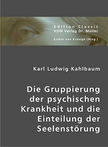 Die Gruppierung der psychischen Krankheit und die Einteilung der Seelenstörung