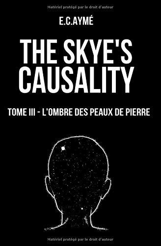 The Skye's causality: Tome III - L'ombre des peaux de pierre