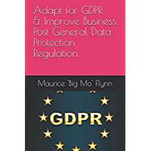 How to Prepare for GDPR and Improve Digital Channels in a Post GDPR World (GDPR - General Data Protection Regulation Prep - Big Mo's Guide Books)