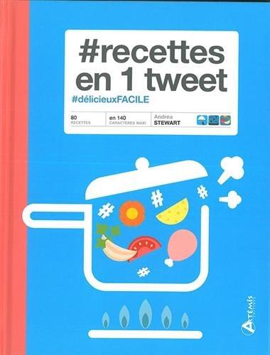 Descargar Libro #recettes en 1 tweet : #délicieuxFACILE de Andrea Stewart