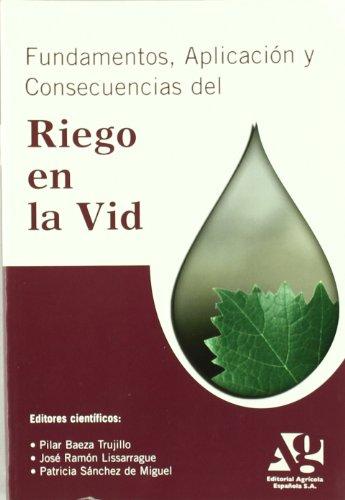 Fundamentos aplicación y consecuencias del riego en la vid por Pilar Baeza Trujillo, José Ramón Lissarrague García-Gutiérrez, Patricia Sánchez de Miguel