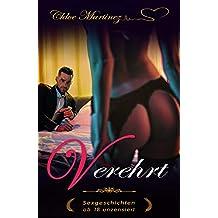 VEREHRT - Sexgeschichten ab 18 unzensiert: Erotische Kurzgeschichten mit heißem Sex und purer Erotik völlig unzensiert. Erotische Geschichten für Frauen und Männer (Passionate-Sammelband deutsch)