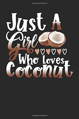 Just A Girl Who Loves Coconut Perfect Gift Journal: Blank line notebook for girl who loves coconut cute gifts for natural foods lovers. Cool gift for ... coconut accessories for women, girls & kids.