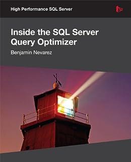 Inside the SQL Server Query Optimizer by [Nevarez, Benjamin]