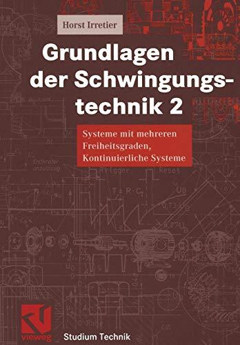 Grundlagen der Schwingungstechnik, 2 Bde., Bd.2, Systeme mit mehreren Freiheitsgraden, Kontinuierliche Systeme (Studium Technik)