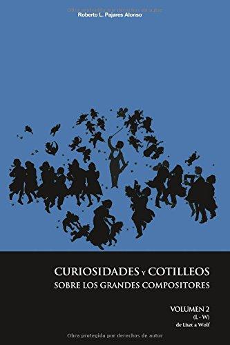 Curiosidades y cotilleos sobre los grandes compositores. Volumen 2: Verdades, mentiras e incertidumbres