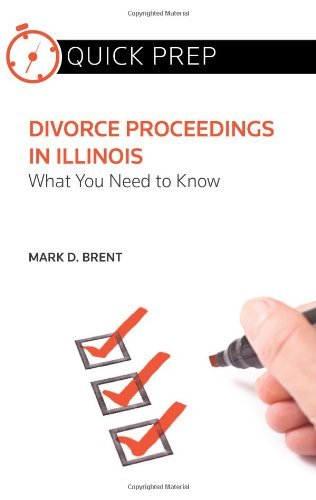 divorce-proceedings-in-illinois-what-you-need-to-know-quick-prep-by-mark-d-brent-2012-08-01