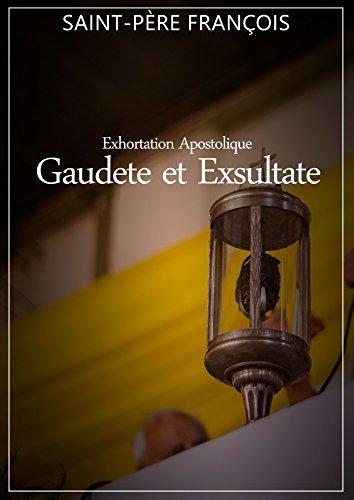 GAUDETE ET EXSULTATE: EXHORTATION APOSTOLIQUE - (langue française) (French Edition)