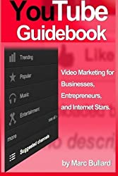 Youtube Guidebook: Video Marketing for Businesses, Entrepreurs, and Internet Stars (2012 Version) by Marc Bullard (2012-01-08)