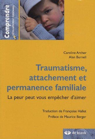 Traumatisme, attachement et permanence familiale : La peur peut vous empêcher d'aimer