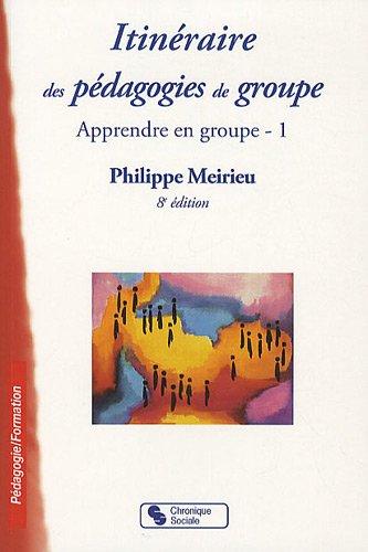 Apprendre en groupe : Tome 1, Itinéraire des pédagogies de groupe