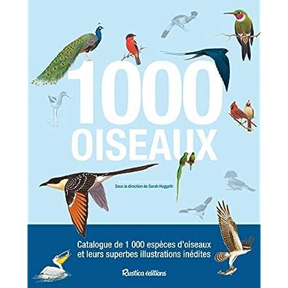 1 000 oiseaux : catalogue de 1 000 espèces d'oiseaux et leurs superbes illustrations inédites