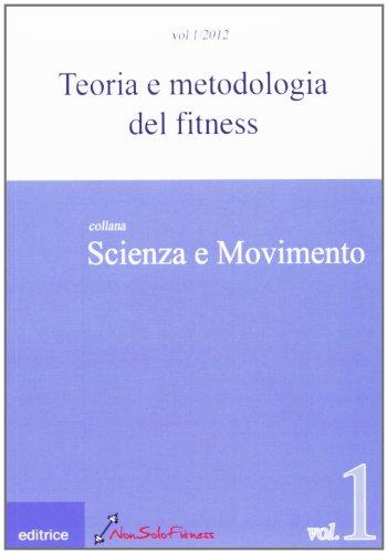 Teoria e metodologia del fitness: 1 (Scienza e movimento)