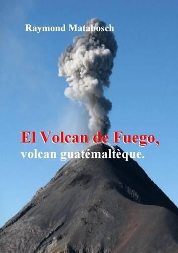 El Fuego, volcan guatémaltèque. par Raymond Matabosch