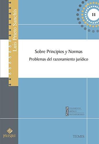 Sobre principios y normas: Problemas del razonamiento jurídico (Pensamiento Jurídico Contemporáneo nº 13) por Luis Prieto-Sanchis