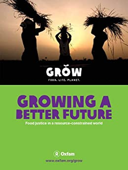 Growing a better future: Food Justice in a resource-constrained world (expanded edition English) by [Bailey, Robert, Green, Duncan, Hossain, Naomi, Kilpatrick, Kate, Narayan, Swati, Zagema, Bertram, Pomfret, Ed]