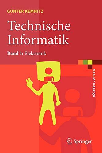 Technische Informatik: Band 1: Elektronik (eXamen.press)